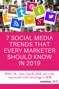 7 Social Media Trends that Every Marketer Should Know in 2019