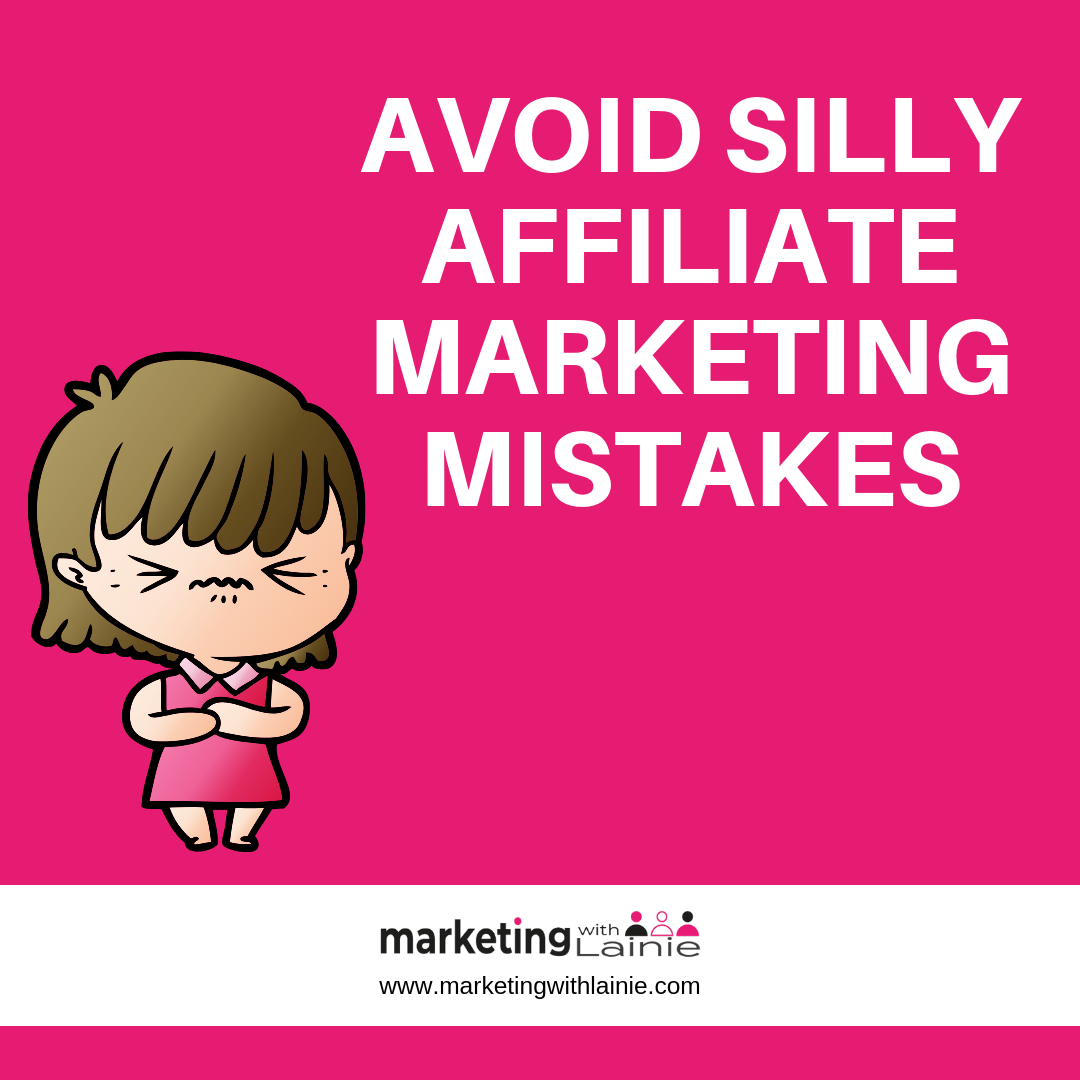 Affiliate Marketing For Beginners – Part 4 – Avoid Silly Affiliate Marketing Mistakes!