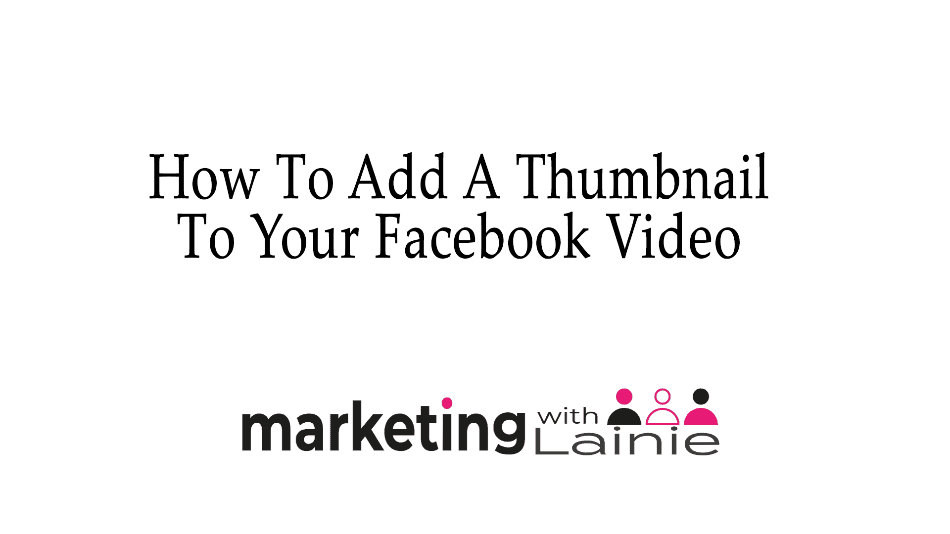 How To Add A Thumbnail To Your Facebook Video